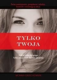 okładka Tylko twoja, Książka | Grzechowiak Monika