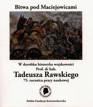 okładka Bitwa pod Maciejowicami W dorobku historyka wojskowości Prof. dr hab. Tadeusza Rawskiego 75. rocznica pracy naukowej, Książka   Rawski Tadeusz