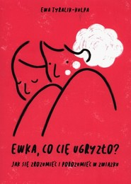 okładka Ewka co cię ugryzło? Jak się zrozumieć i porozumieć w związku, Książka | Tyralik-Kulpa Ewa
