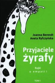 okładka Przyjaciele żyrafy Tom 1 Bajki o empatii, Książka | Joanna Berendt, Aneta Ryfczyńska