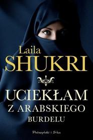 okładka Uciekłam z arabskiego burdelu, Książka | Laila Shukri