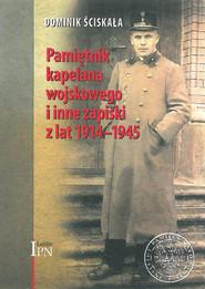 okładka Pamiętnik kapelana wojskowego i inne zapiski z lat 1914-1945, Książka | Ściskała Dominik