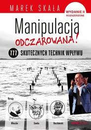 okładka Manipulacja odczarowana 777 skutecznych technik wpływu, Książka | Skała Marek