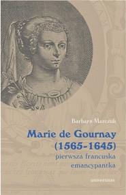 okładka Marie de Gournay (1565-1645) pierwsza francuska emancypantka, Książka | Marczuk-Szwed Barbara