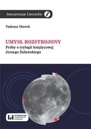 okładka Umysł rozstrojony Próby o trylogii księżycowej Jerzego Żuławskiego, Książka   Sławek Tadeusz