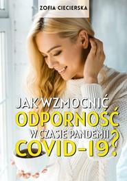 okładka Jak wzmocnić odporność w czasie pandemii Covid-19, Książka | Zofia Ciecierska