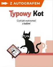 okładka Typowy kot. Czyli jak wytrzymać z ludźmi, Książka | Kot Nieteraz