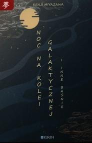okładka Noc na kolei galaktycznej i inne baśnie, Książka | Miyazawa Kenji