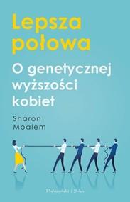 okładka Lepsza połowa O genetycznej wyższości kobiet, Książka | Sharon Moalem