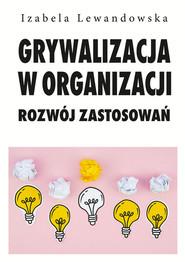 okładka Grywalizacja w organizacji Rozwój zastosowań, Książka | Lewandowska Izabela