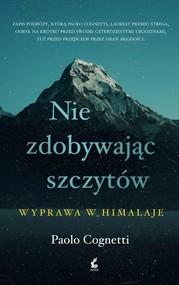 okładka Nie zdobywając szczytów Wyprawa w Himalaje, Książka   Cognetti Paolo