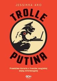 okładka Trolle Putina Prawdziwe historie z frontów rosyjskiej wojny informacyjnej, Książka | Aro Jessikka