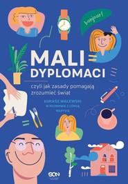 okładka Mali dyplomaci czyli jak zasady pomagają zrozumieć świat, Książka | Łukasz Walewski