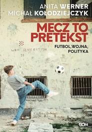 okładka Mecz to pretekst Futbol, wojna, polityka, Książka | Anita Werner, Michał Kołodziejczyk