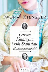 okładka Caryca Katarzyna i król Stanisław. Historia namiętności Wielkie Litery, Książka | Iwona Kienzler