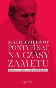 okładka Pontyfikat na czasy zamętu Jan Paweł II wobec wyzwań Kościoła i świata, Książka   Maciej Zięba