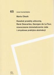okładka Kwadrat przebity włócznią Rene Descartes, Georges de La Tour, nowoczesne doświadczenie ciała i zmysłowa praktyka abstrakcji, Książka | Marta Olesik
