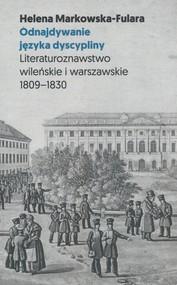 okładka Odnajdywanie języka dyscypliny Literaturoznawstwo wileńskie i warszawskie 1809-1830, Książka | Markowska-Fulara Helena