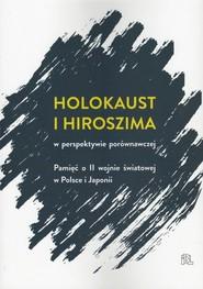 okładka Holokaust i Hiroszima w perspektywie porównawczej Pamięć o II wojnie światowej w Polsce i Japonii, Książka |