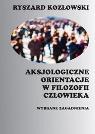 okładka Aksjologiczne orientacje w filozofii człowieka Wybrane zagadnienia, Książka   Kozłowski Ryszard