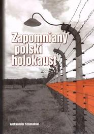 okładka Zapomniany polski holokaust, Książka | Szumański Aleksander