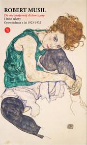 okładka Do nieznajomej dziewczyny i inne teksty Opowiadania z lat 1923-1932, Książka | Robert Musil
