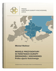 okładka Modele prezydentury w państwach Europy Środkowej i Wschodniej Próba ujęcia ilościowego, Książka | Wallner Michał