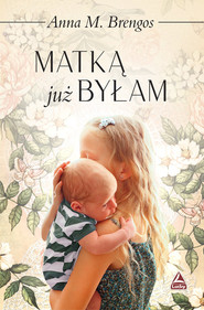 okładka Matką już byłam, Książka   Anna M. Brengos