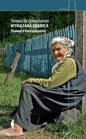 okładka Wymazana granica Śladami II Rzeczpospolitej, Książka | Tomasz Grzywaczewski