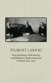 okładka Zygmunt Lasocki Wspomnienia i dokumenty z działalności dyplomatycznej w latach 1919-1927, Książka |