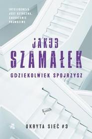okładka Gdziekolwiek spojrzysz Tom 3 Ukryta sieć, Książka | Jakub Szamałek