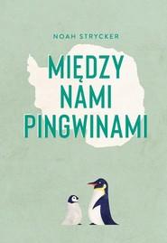 okładka Między nami pingwinami, Książka | Noah Strycker