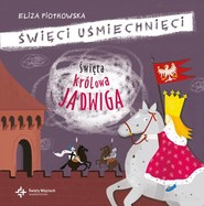 okładka Święta królowa Jadwiga, Książka | Eliza Piotrowska