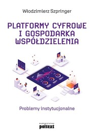 okładka Platformy cyfrowe i gospodarka współdzielenia Problemy instytucjonalne, Książka | Włodzimierz  Szpringer