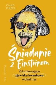 okładka Śniadanie z Einsteinem Zdumiewające zjawiska kwantowe wokół nas, Książka | Chad Orzel