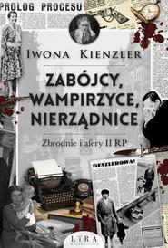 okładka Zabójcy, wampirzyce, nierządnice Zbrodnie i afery II RP, Książka   Iwona Kienzler