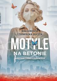 okładka Motyle na betonie Kobieta w dobie koronawirusa, Książka   Czerwińska-Buczek Małgorzata