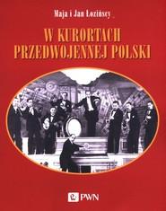okładka W kurortach przedwojennej Polski, Książka | Maja  Łozińska, Jan  Łoziński