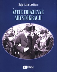 okładka Życie codzienne arystokracji, Książka | Maja  Łozińska, Jan  Łoziński