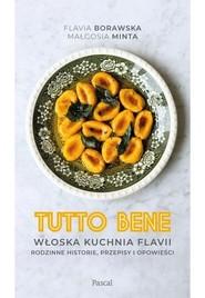 okładka Tutto bene. Włoska kuchnia Flavii. Rodzinne historie, przepisy i opowieści, Książka | Flavia Borawska, Minta Małgorzata