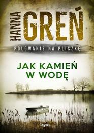 okładka Jak kamień w wodę Polowanie na Pliszkę, Książka | Hanna Greń