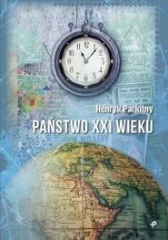 okładka Państwo XXI wieku, Książka   Parkitny Henryk