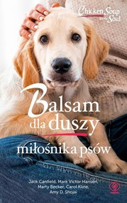 okładka Balsam dla duszy miłośnika psów, Książka | Mark Victor Hansen, Jack Canfield, Marty Becker, Carol Kline, Amy D. Shojai