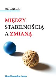 okładka Między stabilnością a zmianą, Książka | Kłusak Miron