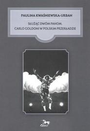 okładka Służąc dwóm Panom Carlo Goldoni w polskim przekładzie, Książka | Kwaśniewska-Urban Paulina
