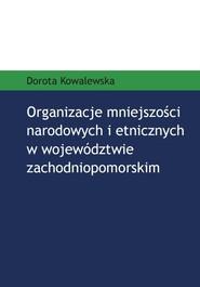 okładka Organizacje mniejszości narodowych i etnicznych w województwie zachodniopomorskim, Książka | Kowalewska Dorota
