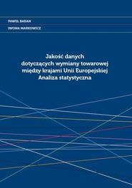 okładka Jakość danych dotyczących wymiany towarowej między krajami Unii Europejskiej Analiza statystyczna, Książka   Paweł Baran, Iwona Markowicz