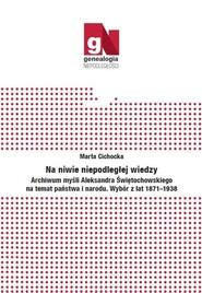 okładka Na niwie niepodległej wiedzy Archiwum myśli Aleksandra Świętochowskiego na temat państwa i narodu., Książka   Cichocka Marta