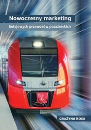 okładka Nowoczesny marketing kolejowych przewozów pasażerskich, Książka | Grażyna Rosa
