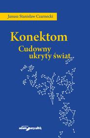 okładka Konektom Cudowny ukryty świat, Książka | Janusz Stanisław Czarnecki